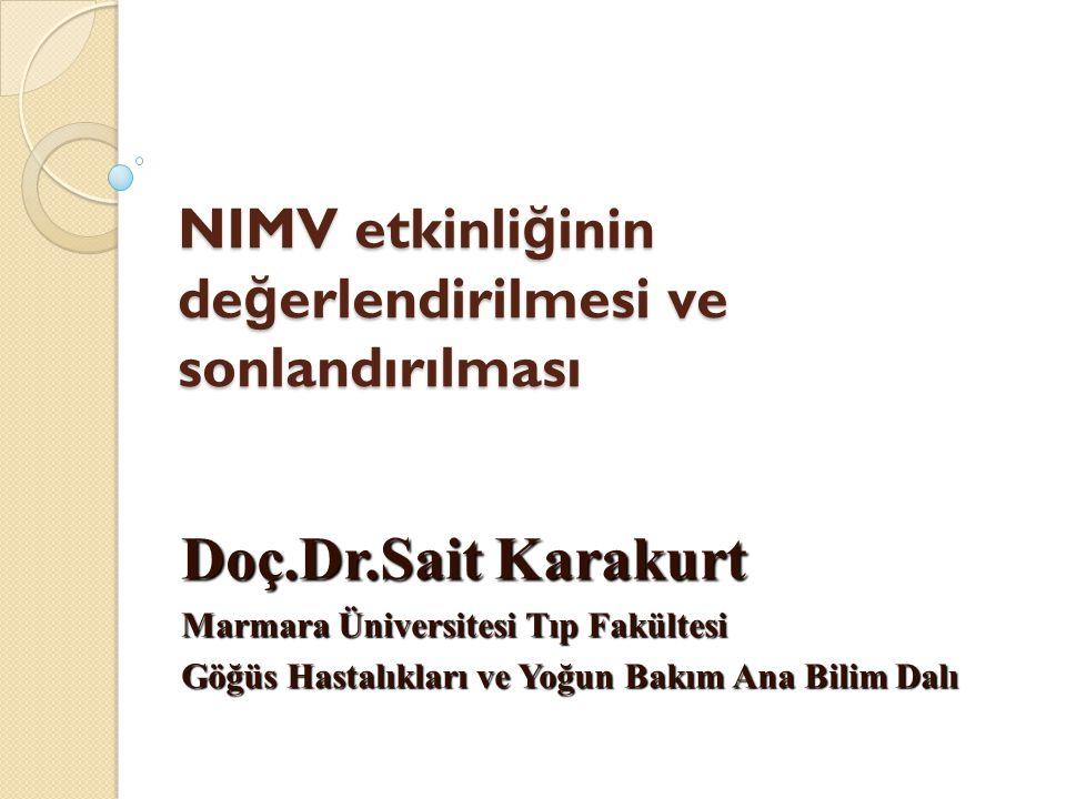 NIMV etkinli ğ inin de ğ erlendirilmesi ve sonlandırılması Doç.Dr.Sait Karakurt Marmara Üniversitesi Tıp Fakültesi Göğüs Hastalıkları ve Yoğun Bakım A