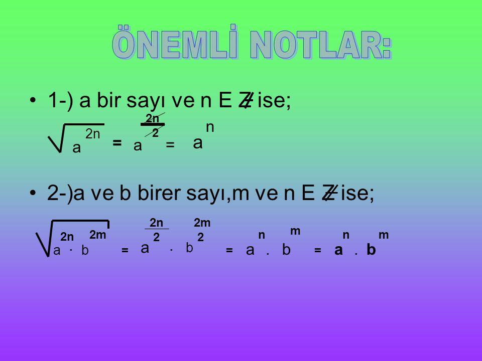 1-) a bir sayı ve n E Z ise; 2-)a ve b birer sayı,m ve n E Z ise; a 2n = a 2 = a n ab. 2n 2m = a 2n 2 b 2m 2 = a n b m = a n. b m..