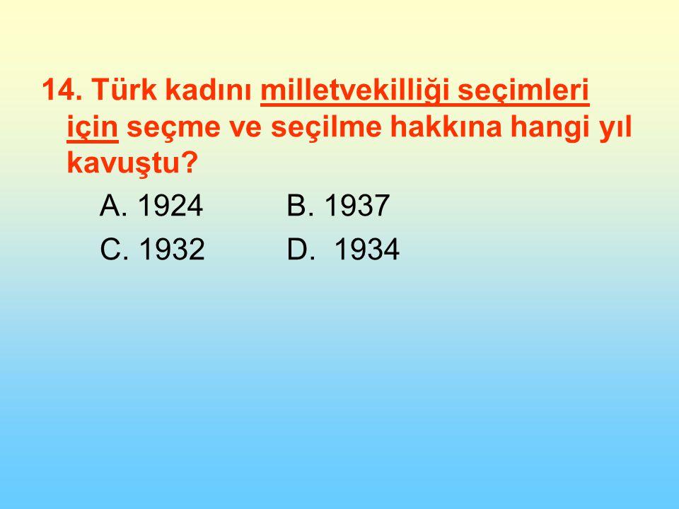 14.Türk kadını milletvekilliği seçimleri için seçme ve seçilme hakkına hangi yıl kavuştu.