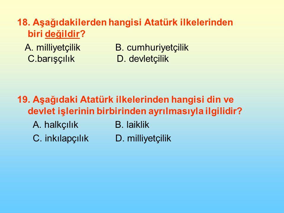 18.Aşağıdakilerden hangisi Atatürk ilkelerinden biri değildir.
