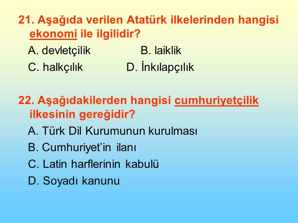 21.Aşağıda verilen Atatürk ilkelerinden hangisi ekonomi ile ilgilidir.