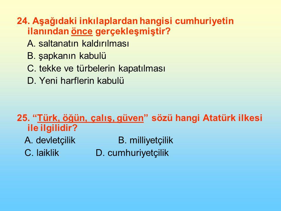 24.Aşağıdaki inkılaplardan hangisi cumhuriyetin ilanından önce gerçekleşmiştir.