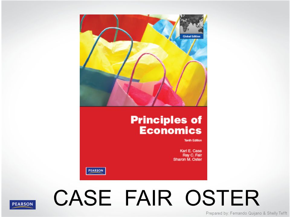 PART I Introduction to Economics © 2012 Pearson Education Prepared by: Fernando Quijano & Shelly Tefft CASE FAIR OSTER