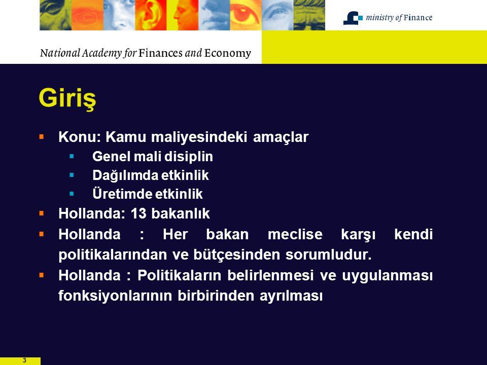 33 Giriş  Konu: Kamu maliyesindeki amaçlar  Genel mali disiplin  Dağılımda etkinlik  Üretimde etkinlik  Hollanda: 13 bakanlık  Hollanda : Her ba