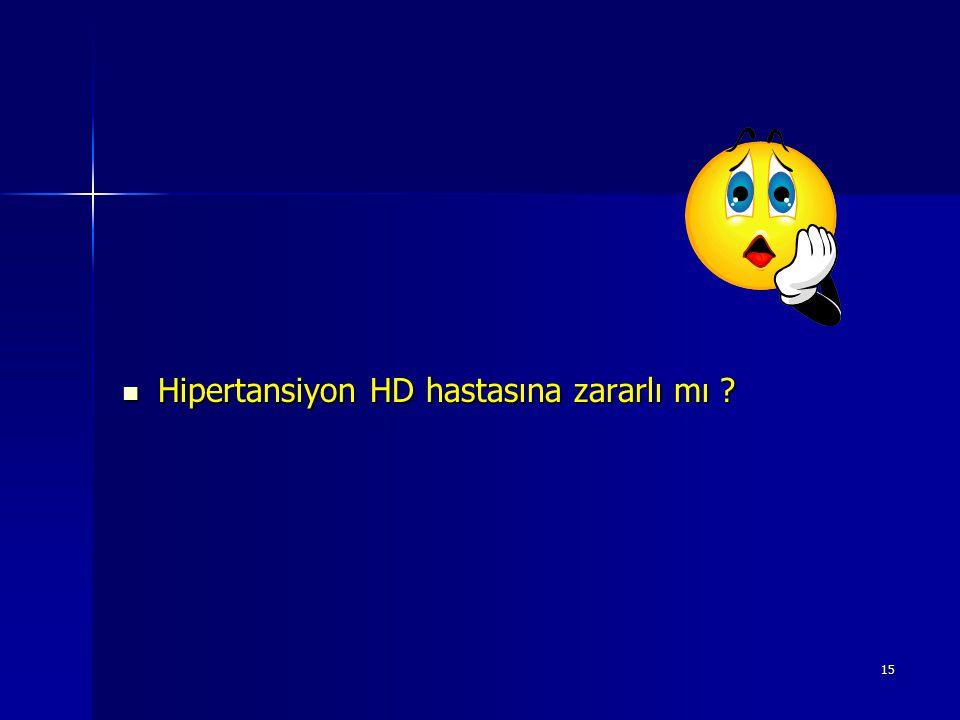 15 Hipertansiyon HD hastasına zararlı mı ? Hipertansiyon HD hastasına zararlı mı ?