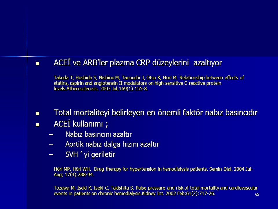 65 ACEİ ve ARB'ler plazma CRP düzeylerini azaltıyor ACEİ ve ARB'ler plazma CRP düzeylerini azaltıyor Takeda T, Hoshida S, Nishino M, Tanouchi J, Otsu