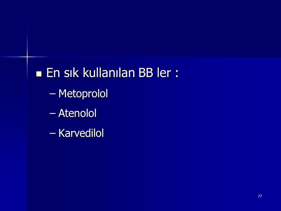 77 En sık kullanılan BB ler : En sık kullanılan BB ler : –Metoprolol –Atenolol –Karvedilol