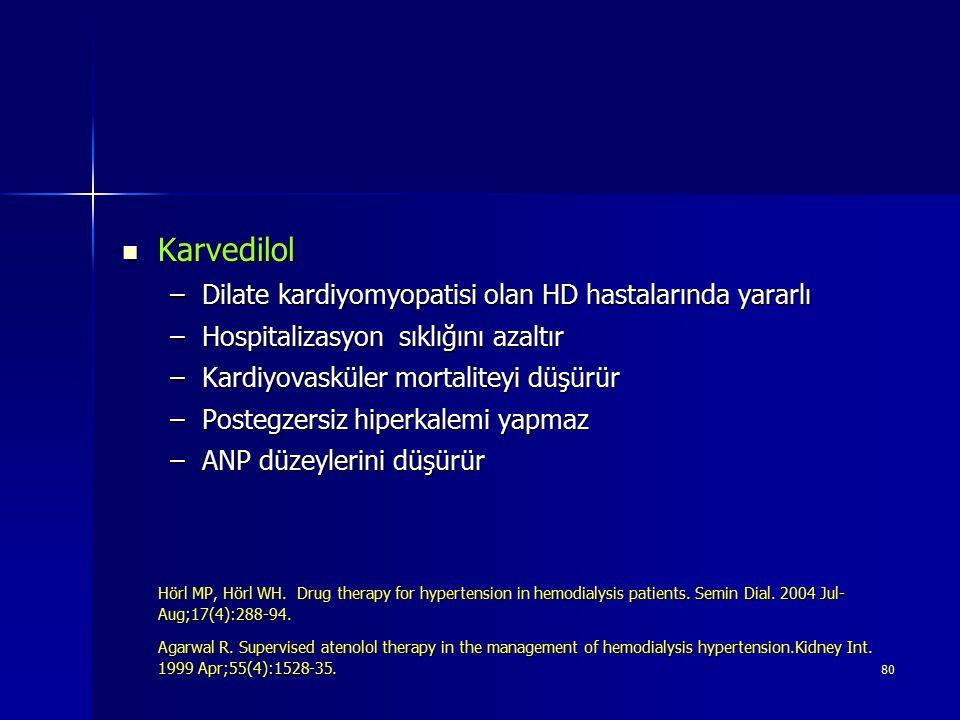 80 Karvedilol Karvedilol –Dilate kardiyomyopatisi olan HD hastalarında yararlı –Hospitalizasyon sıklığını azaltır –Kardiyovasküler mortaliteyi düşürür