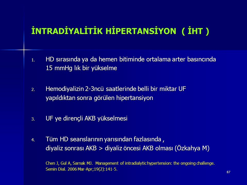 87 İNTRADİYALİTİK HİPERTANSİYON ( İHT ) 1. HD sırasında ya da hemen bitiminde ortalama arter basıncında 15 mmHg lık bir yükselme 2. Hemodiyalizin 2-3n
