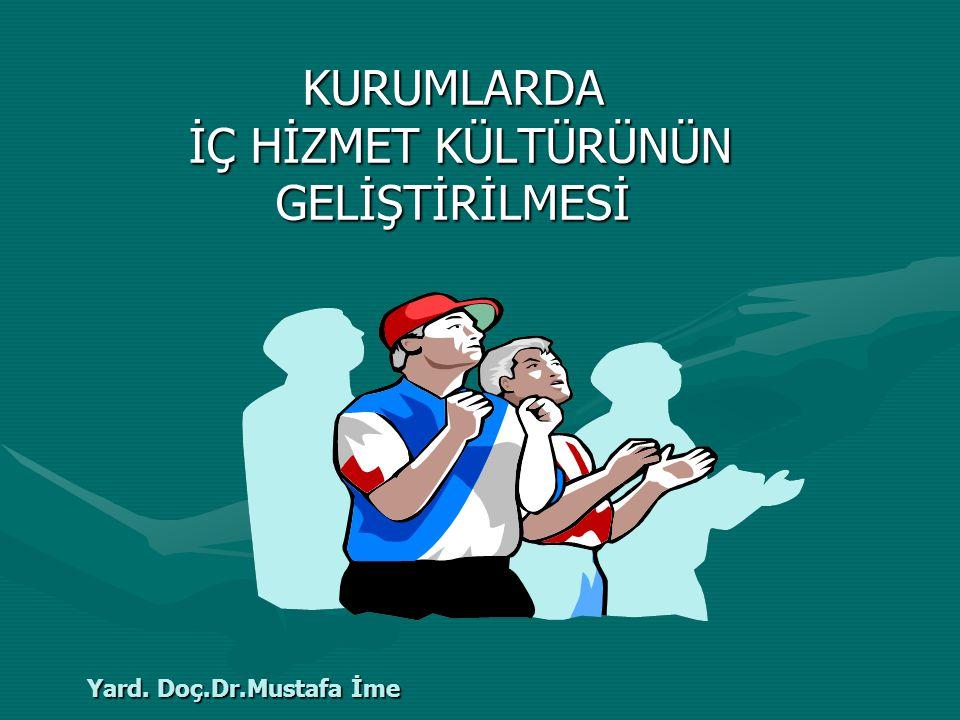 KURUMLARDA İÇ HİZMET KÜLTÜRÜNÜN GELİŞTİRİLMESİ Yard. Doç.Dr.Mustafa İme