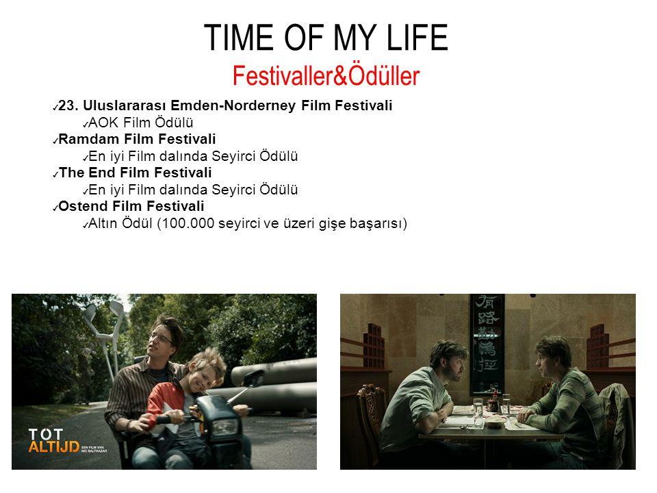 TIME OF MY LIFE Festivaller&Ödüller ✔ 23. Uluslararası Emden-Norderney Film Festivali ✔ AOK Film Ödülü ✔ Ramdam Film Festivali ✔ En iyi Film dalında S