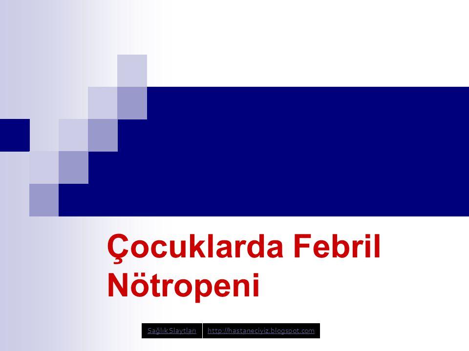 Çocuklarda Febril Nötropeni Sağlık Slaytlarıhttp://hastaneciyiz.blogspot.com