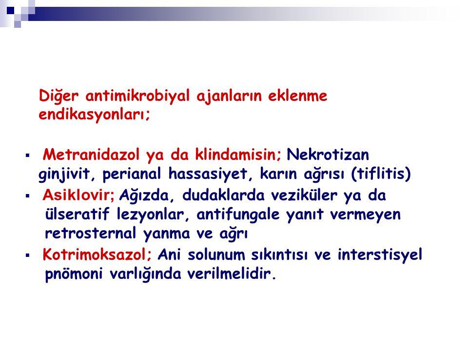 Diğer antimikrobiyal ajanların eklenme endikasyonları;  Metranidazol ya da klindamisin; Nekrotizan ginjivit, perianal hassasiyet, karın ağrısı (tifli