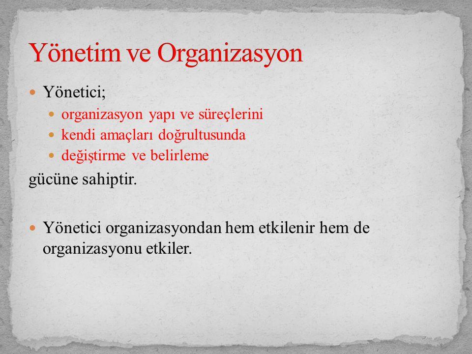 Yönetici; organizasyon yapı ve süreçlerini kendi amaçları doğrultusunda değiştirme ve belirleme gücüne sahiptir. Yönetici organizasyondan hem etkileni