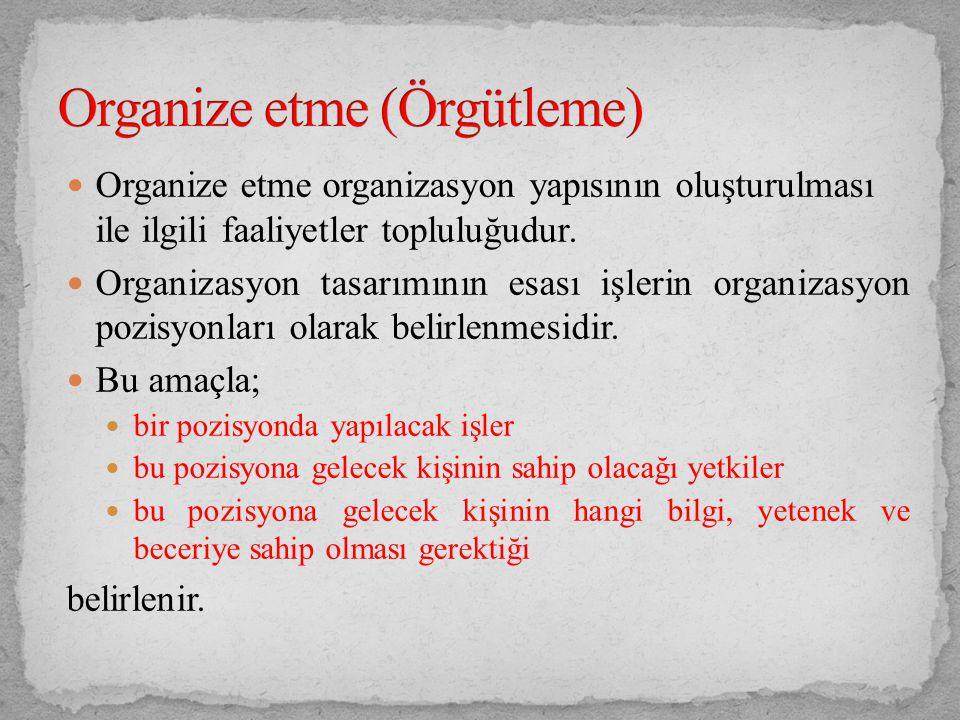 Organize etme organizasyon yapısının oluşturulması ile ilgili faaliyetler topluluğudur. Organizasyon tasarımının esası işlerin organizasyon pozisyonla