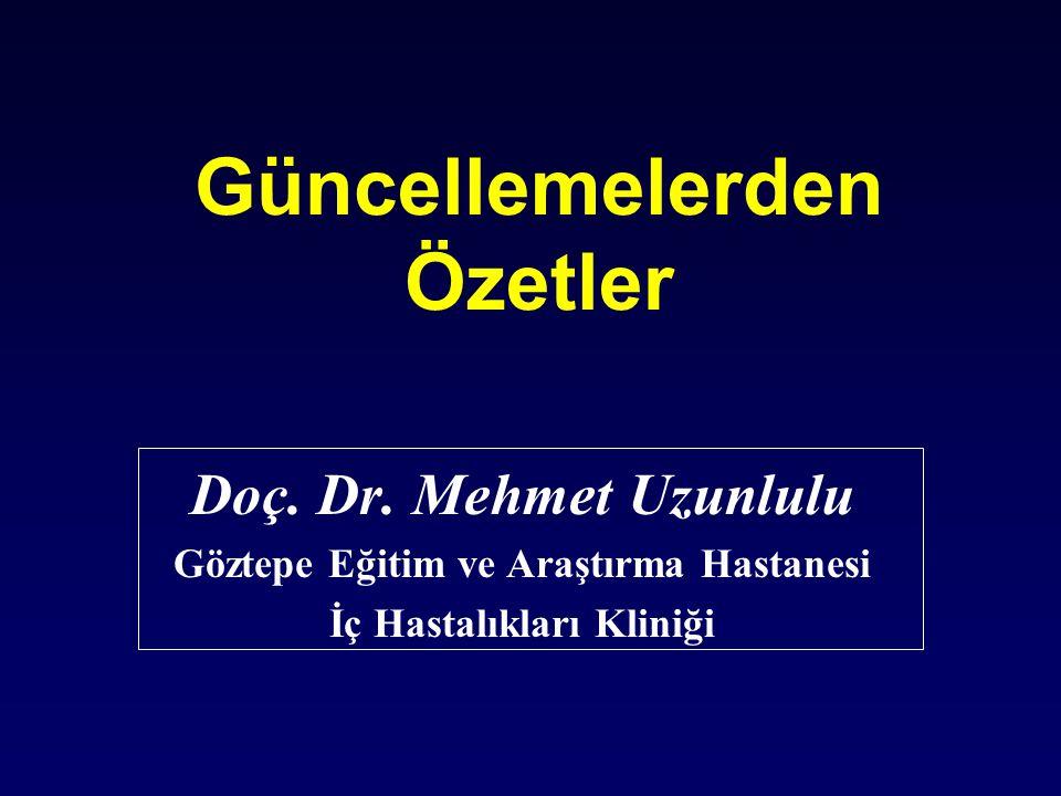 Güncellemelerden Özetler Doç. Dr. Mehmet Uzunlulu Göztepe Eğitim ve Araştırma Hastanesi İç Hastalıkları Kliniği