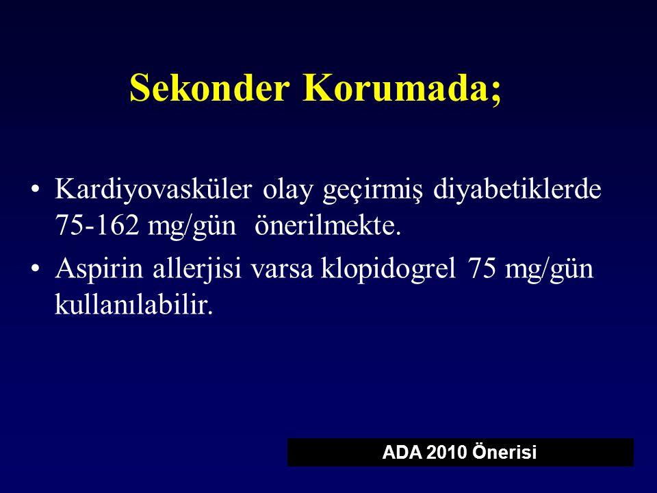 Sekonder Korumada; Kardiyovasküler olay geçirmiş diyabetiklerde 75-162 mg/gün önerilmekte. Aspirin allerjisi varsa klopidogrel 75 mg/gün kullanılabili