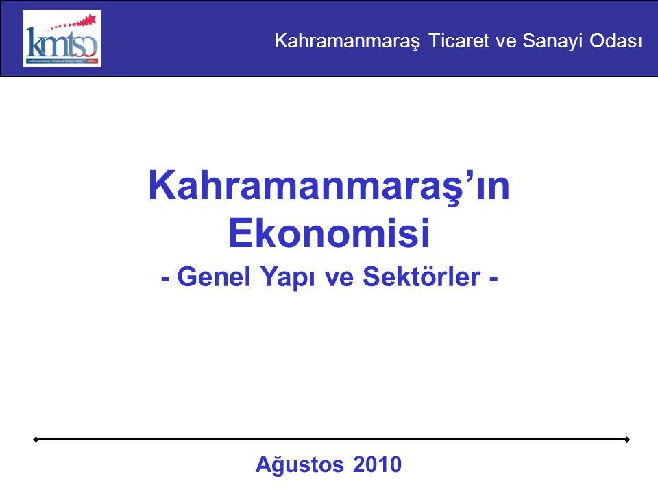 Kahramanmaraş'ın Ekonomisi - Genel Yapı ve Sektörler - Ağustos 2010 Kahramanmaraş Ticaret ve Sanayi Odası