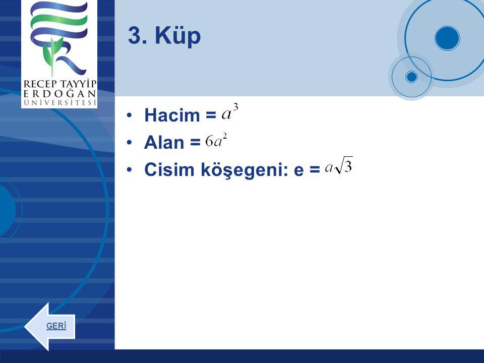 Company LOGO www.company.com Hacim = Alan = Cisim köşegeni: e = 3. Küp GERİ