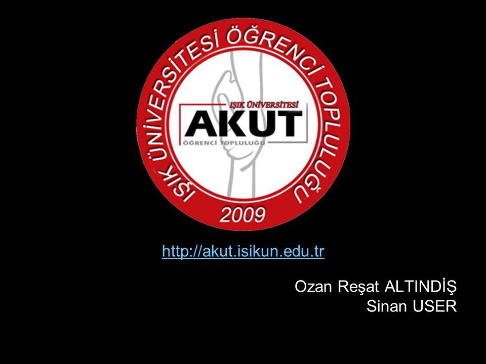 http://akut.isikun.edu.tr Ozan Reşat ALTINDİŞ Sinan USER