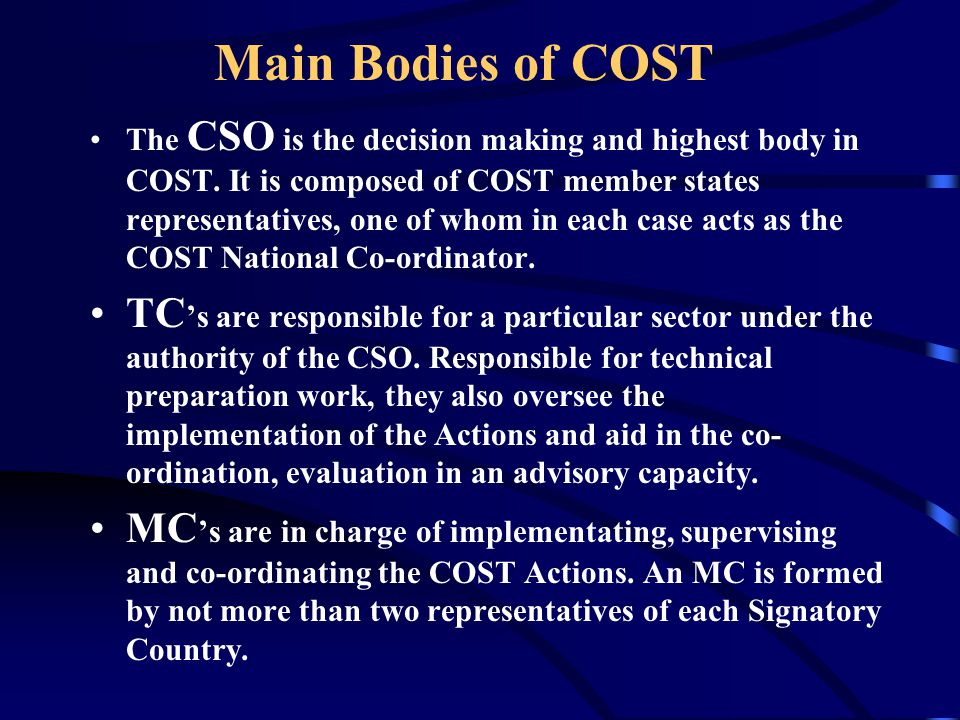 Main Bodies of COST The CSO is the decision making and highest body in COST.