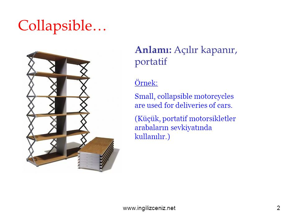 www.ingilizceniz.net2 Collapsible… Anlamı: Açılır kapanır, portatif Örnek: Small, collapsible motorcycles are used for deliveries of cars. (Küçük, por