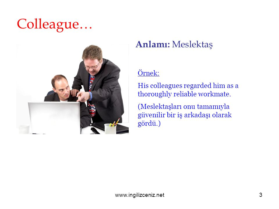 www.ingilizceniz.net3 Colleague… Anlamı: Meslektaş Örnek: His colleagues regarded him as a thoroughly reliable workmate. (Meslektaşları onu tamamıyla