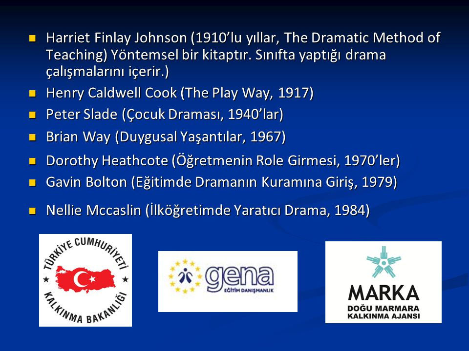 Harriet Finlay Johnson (1910'lu yıllar, The Dramatic Method of Teaching) Yöntemsel bir kitaptır. Sınıfta yaptığı drama çalışmalarını içerir.) Harriet