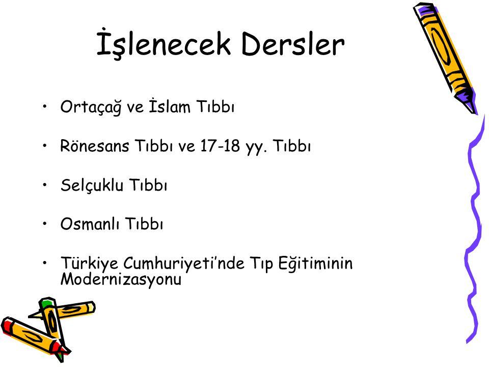 İşlenecek Dersler Ortaçağ ve İslam Tıbbı Rönesans Tıbbı ve 17-18 yy. Tıbbı Selçuklu Tıbbı Osmanlı Tıbbı Türkiye Cumhuriyeti'nde Tıp Eğitiminin Moderni