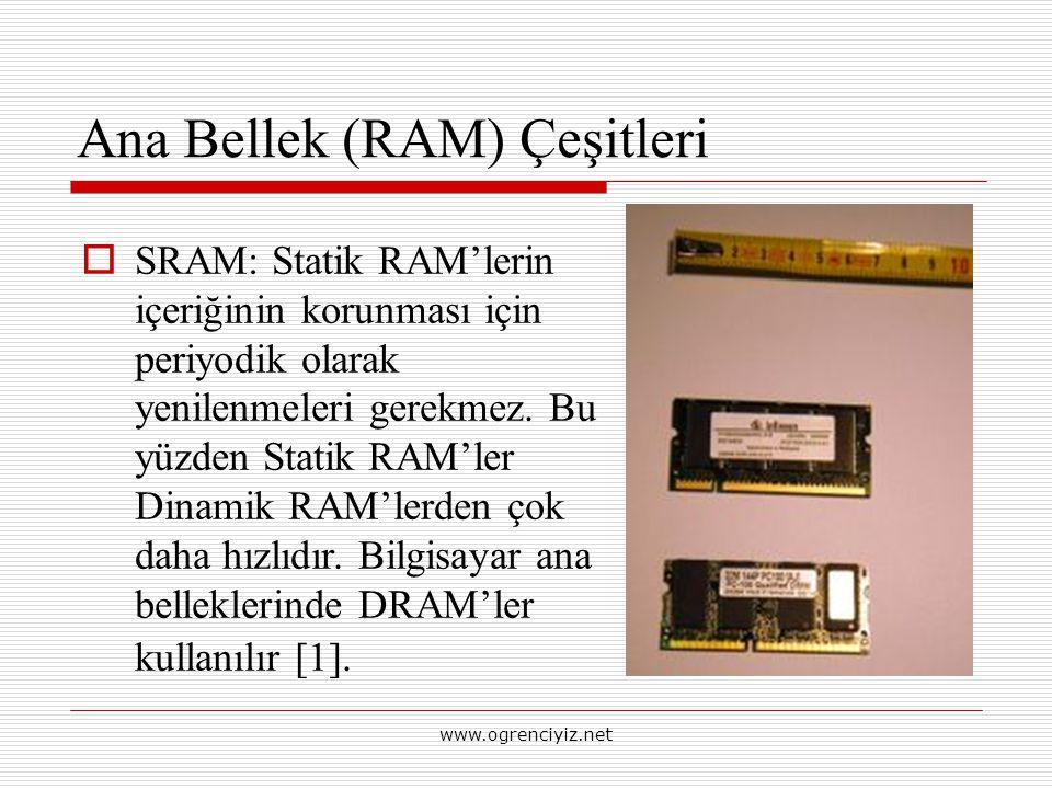 Ana Bellek (RAM) Çeşitleri  SRAM: Statik RAM'lerin içeriğinin korunması için periyodik olarak yenilenmeleri gerekmez. Bu yüzden Statik RAM'ler Dinami
