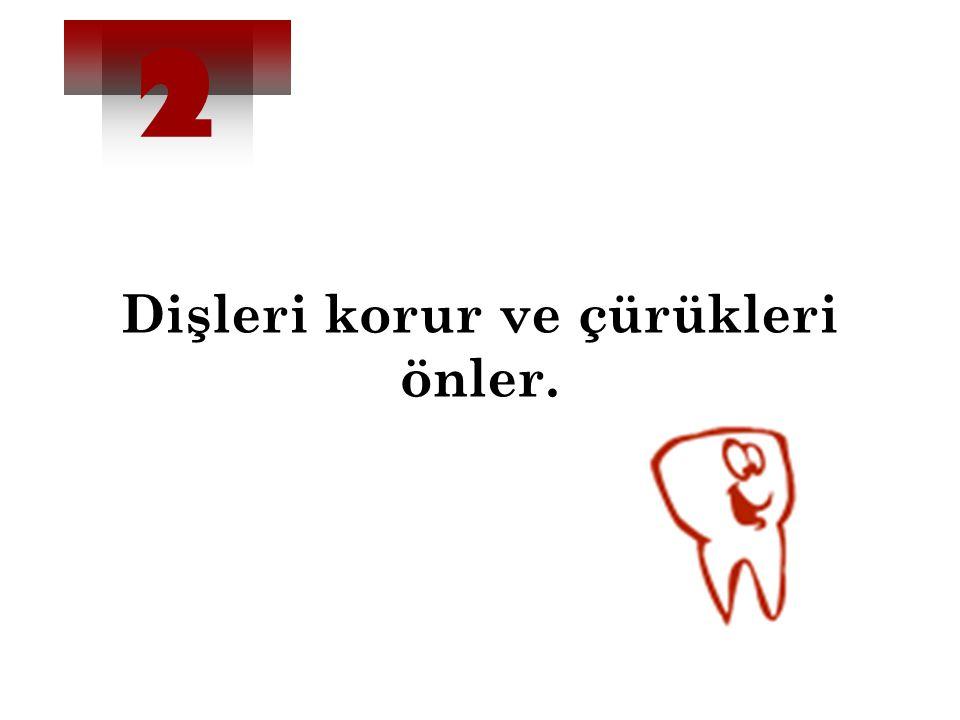 Dişleri korur ve çürükleri önler. 2