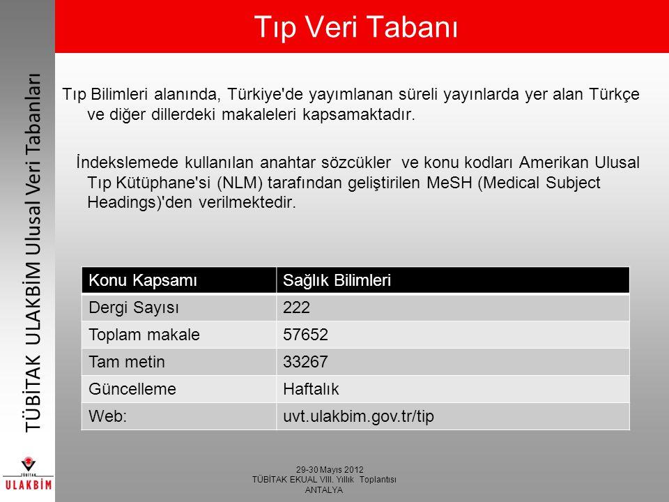 29-30 Mayıs 2012 TÜBİTAK EKUAL VIII. Yıllık Toplantısı ANTALYA TÜBİTAK ULAKBİM Ulusal Veri Tabanları Tıp Veri Tabanı Tıp Bilimleri alanında, Türkiye'd
