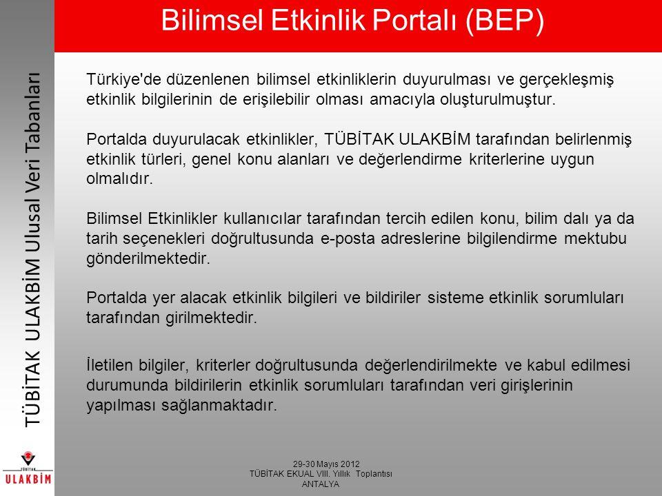 29-30 Mayıs 2012 TÜBİTAK EKUAL VIII. Yıllık Toplantısı ANTALYA TÜBİTAK ULAKBİM Ulusal Veri Tabanları Bilimsel Etkinlik Portalı (BEP) Türkiye'de düzenl