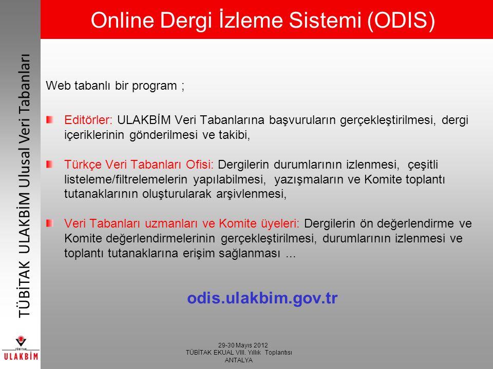 29-30 Mayıs 2012 TÜBİTAK EKUAL VIII. Yıllık Toplantısı ANTALYA TÜBİTAK ULAKBİM Ulusal Veri Tabanları Online Dergi İzleme Sistemi (ODIS) Web tabanlı bi