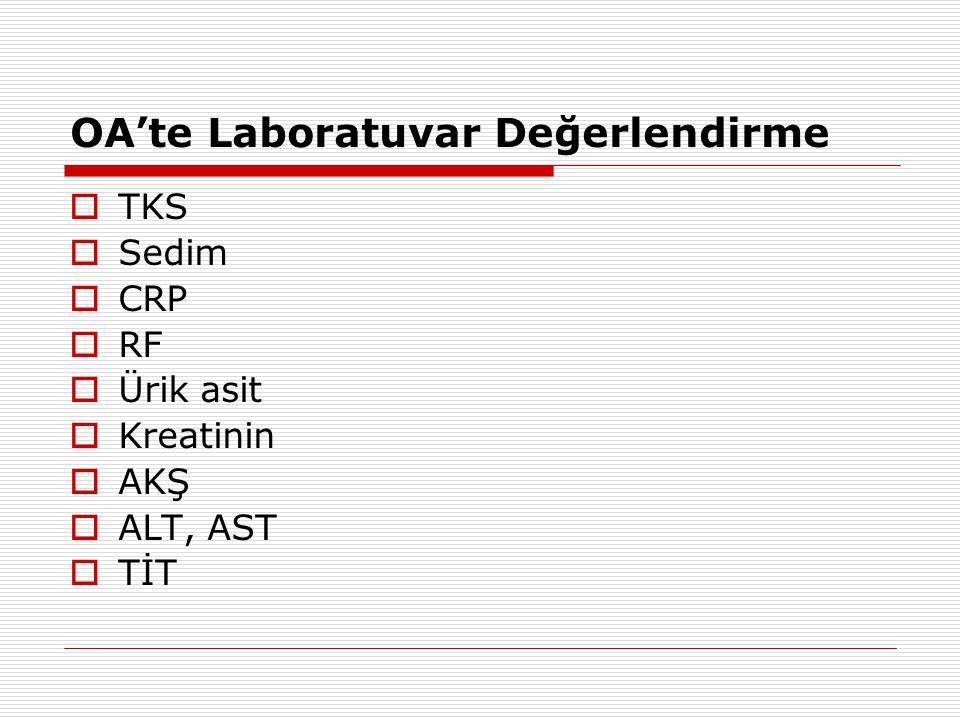 OA'te Laboratuvar Değerlendirme  TKS  Sedim  CRP  RF  Ürik asit  Kreatinin  AKŞ  ALT, AST  TİT