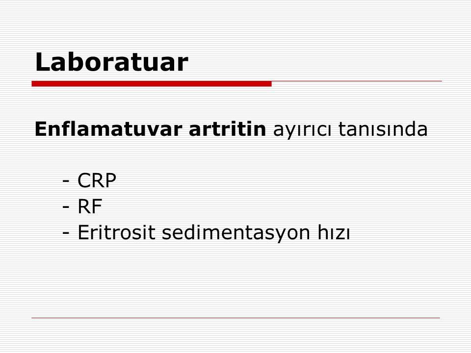 Laboratuar Enflamatuvar artritin ayırıcı tanısında - CRP - RF - Eritrosit sedimentasyon hızı
