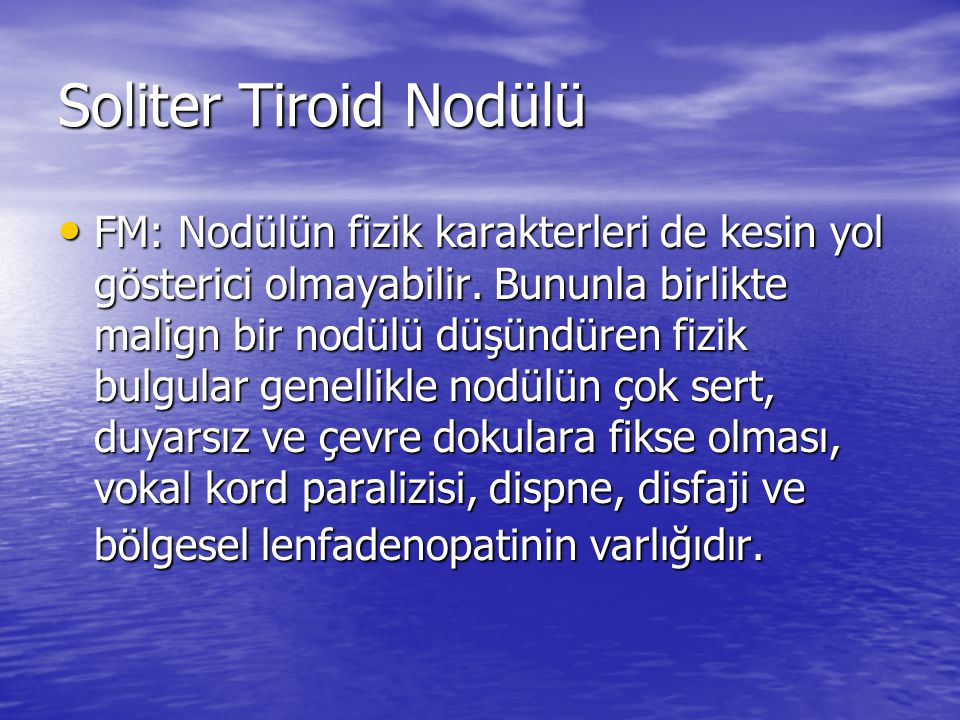 Soliter Tiroid Nodülü FM: Nodülün fizik karakterleri de kesin yol gösterici olmayabilir.