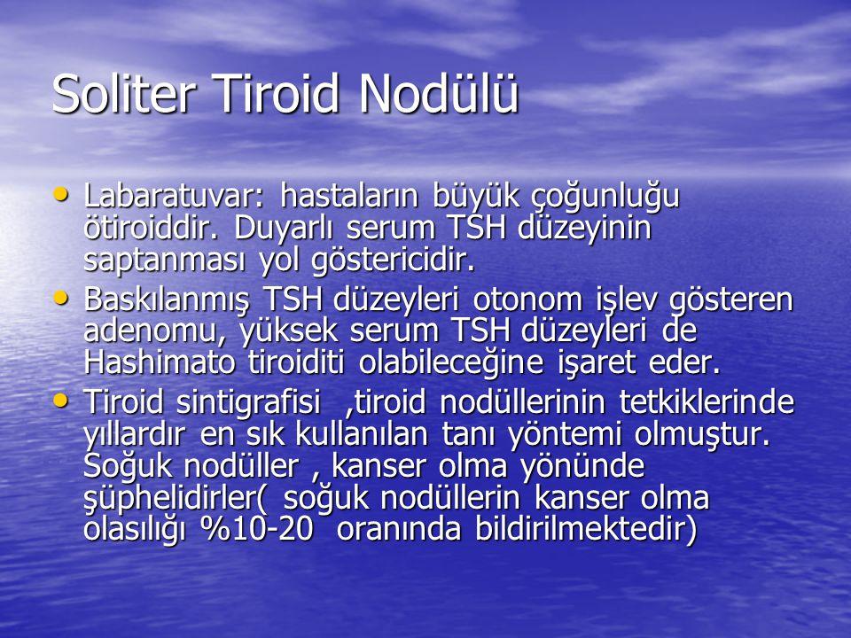 Soliter Tiroid Nodülü Labaratuvar: hastaların büyük çoğunluğu ötiroiddir.