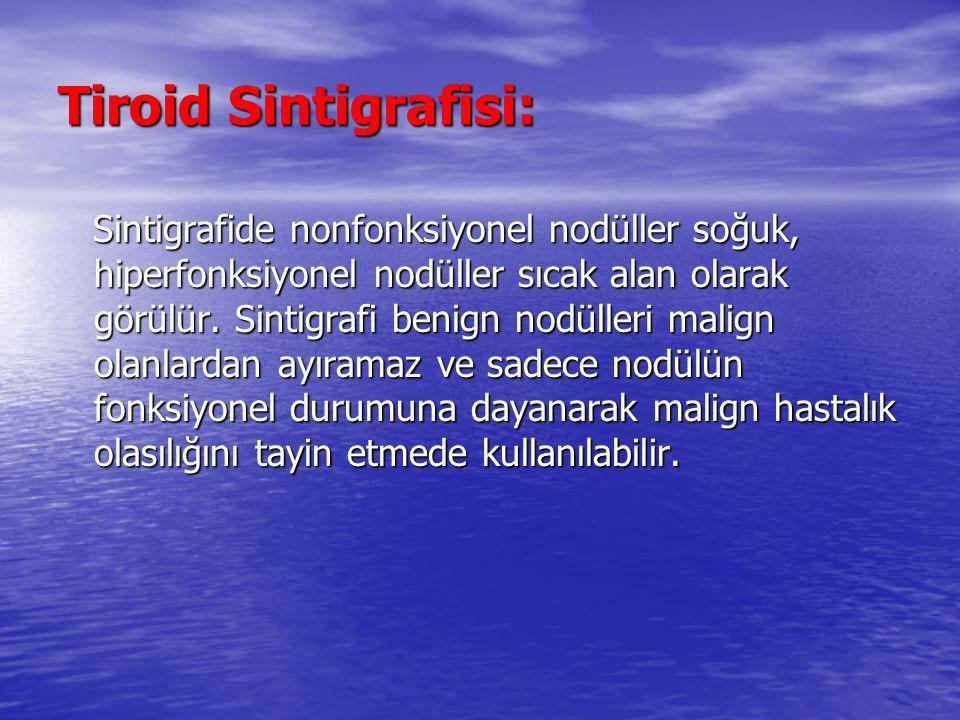 Tiroid Sintigrafisi: Sintigrafide nonfonksiyonel nodüller soğuk, hiperfonksiyonel nodüller sıcak alan olarak görülür.