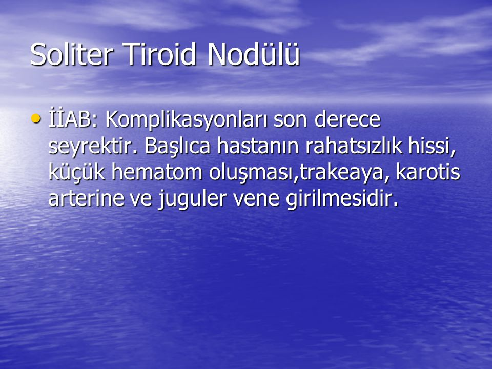 Soliter Tiroid Nodülü İİAB: Komplikasyonları son derece seyrektir.