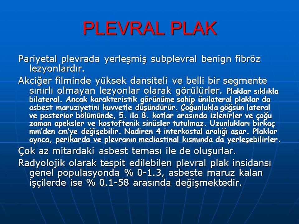 PLEVRAL PLAK Pariyetal plevrada yerleşmiş subplevral benign fibröz lezyonlardır. Akciğer filminde yüksek dansiteli ve belli bir segmente sınırlı olmay