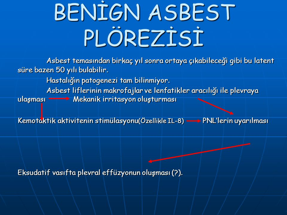 BENİGN ASBEST PLÖREZİSİ Asbest temasından birkaç yıl sonra ortaya çıkabileceği gibi bu latent süre bazen 50 yılı bulabilir. Hastalığın patogenezi tam