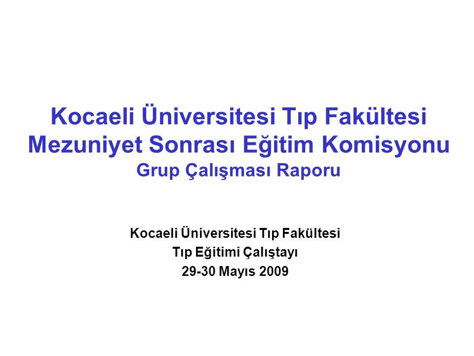 Kocaeli Üniversitesi Tıp Fakültesi Mezuniyet Sonrası Eğitim Komisyonu Grup Çalışması Raporu Kocaeli Üniversitesi Tıp Fakültesi Tıp Eğitimi Çalıştayı 29-30 Mayıs 2009