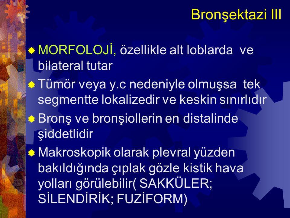 Bronşektazi IV  MikroskopiHastalığın aktivite ve kronik derecesine göre değişir  Bronş ve bronşiol duvarında  1- Yoğun akut ve kronik inflamasyon  2- Epitel dökülmüş, ülsere  3- Epitelde skuamoz metaplazi  4- Lumende dilatasyon be peribronşial fibrozis