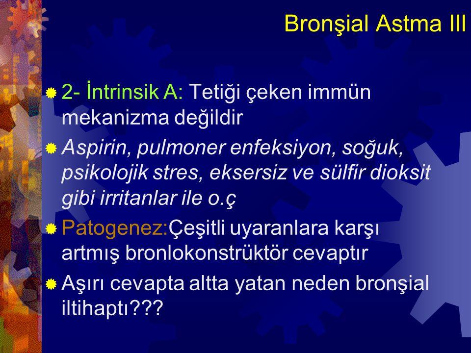 Bronşial Astma IV  ATOPİK ASTMA:  1-Th 2 tip hücrelerin CD4+ olanlarının sensitivizasyonu ile o.ç  2- Th2 den IL-4 ve IL-5 sitokinleri salınır  3- Sitokinler *IgE sentezini*mast h.