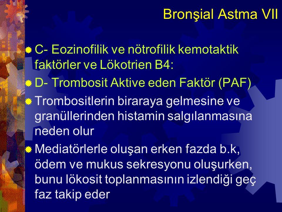 Bronşial Astma VII  *Mast hücrelerinden salınan TNF alfa  vasküler endotel ve iltihap hücreleri üzerindeki adezyon moleküllerini aktive eder, yapışmayı ve bunlardan salınan med.