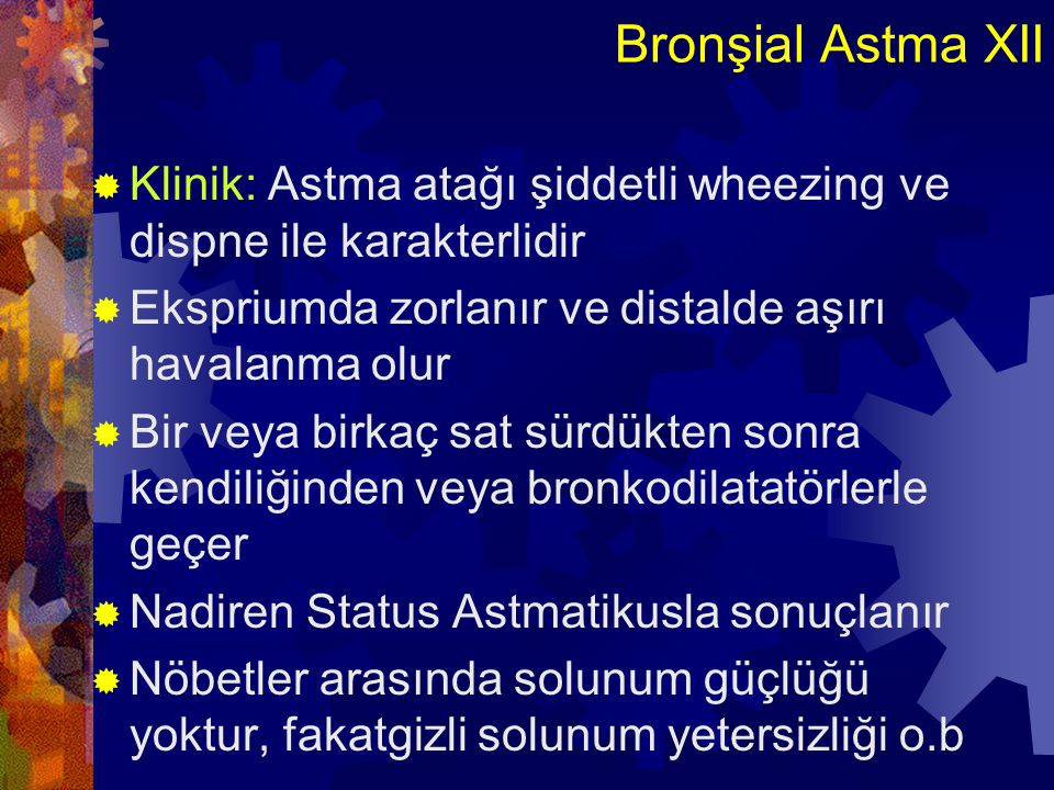 Bronşial Astma XII  Klinik: Astma atağı şiddetli wheezing ve dispne ile karakterlidir  Ekspriumda zorlanır ve distalde aşırı havalanma olur  Bir ve