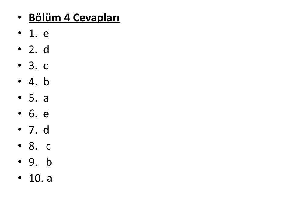 Bölüm 4 Cevapları 1. e 2. d 3. c 4. b 5. a 6. e 7. d 8. c 9. b 10. a