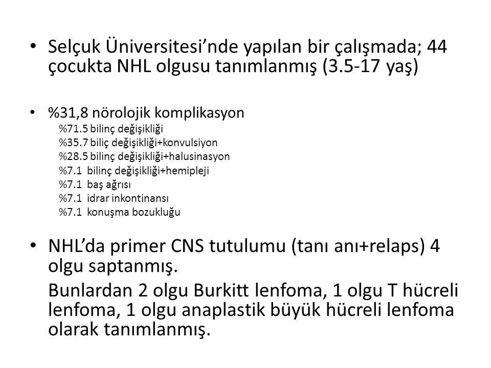 Selçuk Üniversitesi'nde yapılan bir çalışmada; 44 çocukta NHL olgusu tanımlanmış (3.5-17 yaş) %31,8 nörolojik komplikasyon %71.5 bilinç değişikliği %3