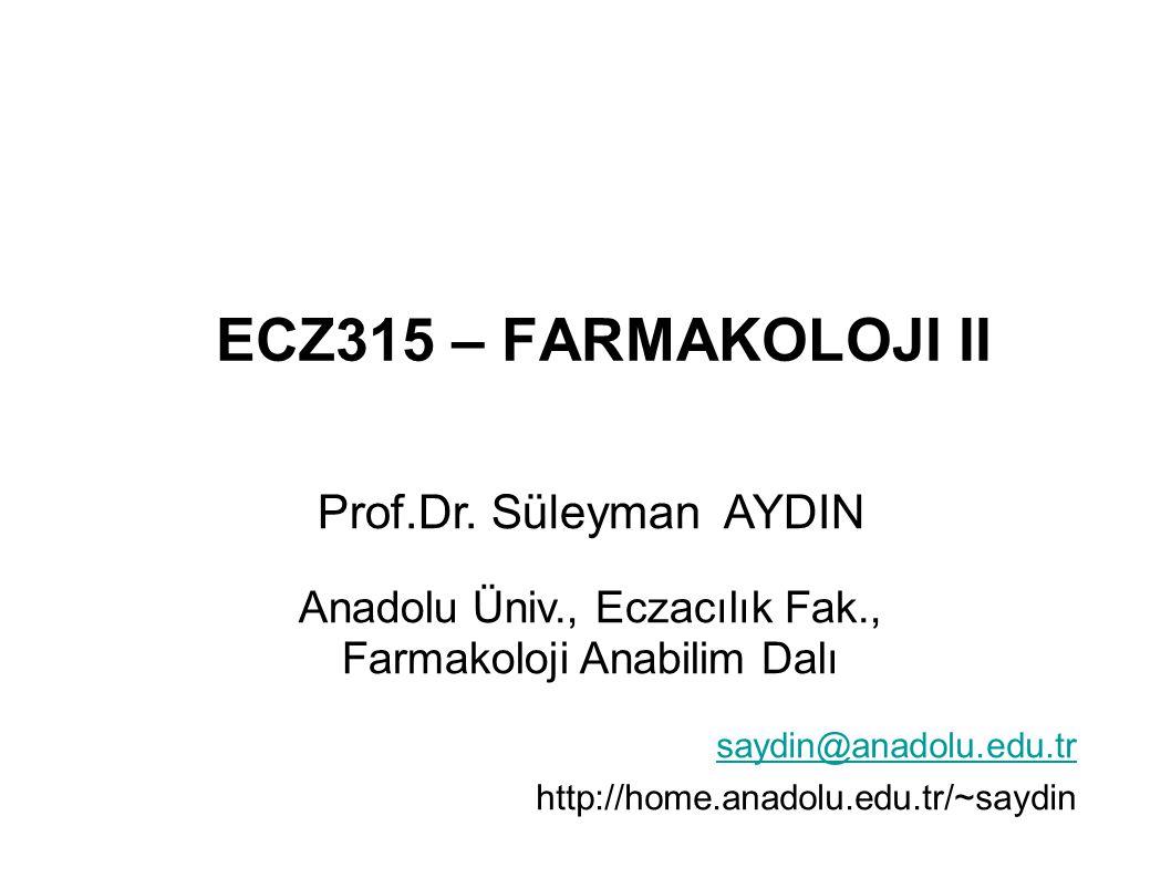 ECZ315 – FARMAKOLOJI II saydin@anadolu.edu.tr http://home.anadolu.edu.tr/~saydin Prof.Dr. Süleyman AYDIN Anadolu Üniv., Eczacılık Fak., Farmakoloji An